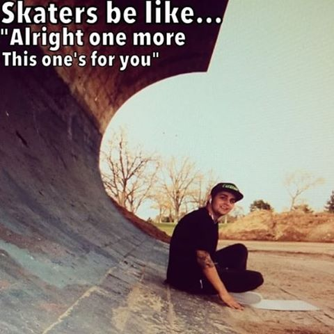 12534191 1223385091008338 964589483 n - Tag a skater that says this to their filmer?  Created by @gregskatetime...